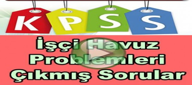 Kpss işçi havuz problemleri çıkmış soru çözümleri Videolu