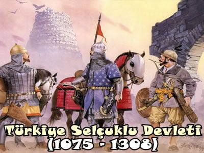 Türkiye Selçuklu Devleti (1075 – 1308)